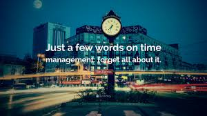 tim ferriss quote just a few words on time management forget