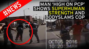 man u0027high on pcp u0027 shows superhuman strength to beat woman cop