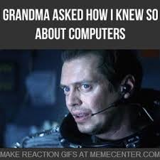 Grandma Meme - when grandma asked how i knew so much about computers by
