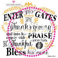 thanksgiving bible quote enter his gates design psalm 100 4