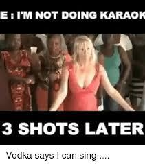 Shots Meme - 25 best memes about drunk karaoke drunk karaoke memes
