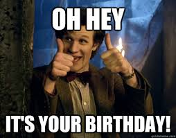 Doctor Who Birthday Meme - oh hey it s your birthday doctor who 11 quickmeme
