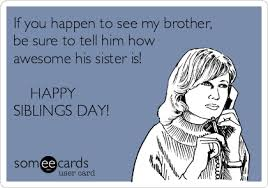 National Sibling Day Meme - funny family ecard if you happen to see my brother be sure to