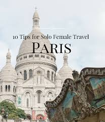 Is It Safe To Travel To Paris images Paris 10 safety tips for female solo travelers in paris every png