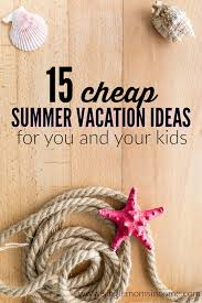 15 cheap summer vacation ideas for you and your single