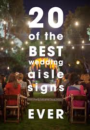 best wedding sayings the best 20 wedding aisle signs display wedding and weddings
