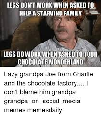 Charlie And The Chocolate Factory Meme - legs don t work when asked to help a starving family legs do work