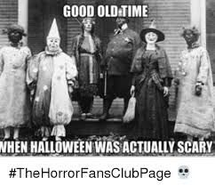Scary Halloween Memes - good old time when halloween wasactually scary