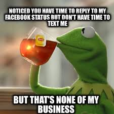 Facebook Meme Creator - meme creator noticed you have time to reply to my facebook status