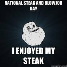Steak And Bj Meme - aggie memes on twitter forever alone steak and bj day http t