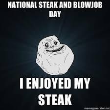 Steak And Bj Meme - aggie memes on twitter forever alone steak and bj day http t