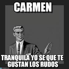 Carmen Meme - carmen kill yourself guy meme on memegen