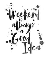 printable quotes in black and white motivational quotes weekend is always a good idea soloquotes