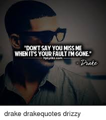Drake Im Doing Me Meme - don t say you miss me when it s your fault i m gone hplyrikzcom