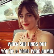 Admin Meme - when she finds out you re a meme page admin meme on me me