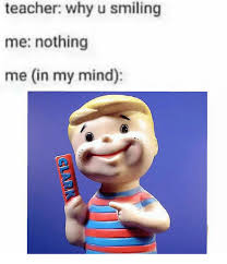 Mind Meme - teacher why u smiling me nothing me in my mind meme on sizzle