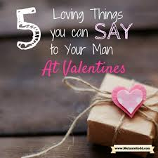 things to get your boyfriend for valentines day 5 loving things you can say to your at valentines