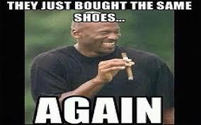 Michael Jordan Shoe Meme - michael jordan they bought the same shoes whatulaughinat com