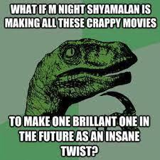M Night Shyamalan Meme - what a twist know your meme