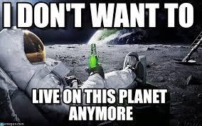 Astronaut Meme - i don t want to astronaut beer meme on memegen