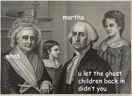 Washington Memes - ghost children sassy george washington know your meme