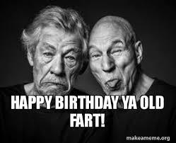 Old Fart Meme - happy birthday ya old fart make a meme
