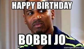 Happy Birthday Meme Creator - happy birthday bobbi jo stevie j meme generator memeshappy com