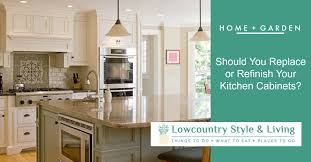 is it cheaper to replace or reface kitchen cabinets lowcountry style living should you replace or refinish