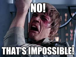 Impossible Meme - no that s impossible whining luke quickmeme
