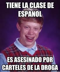 Meme Droga - tiene la clase de espanol es asesinado por carteles de la droga