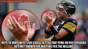 Ben Roethlisberger Meme - cleveland browns memes well it s gameday i might as well get one