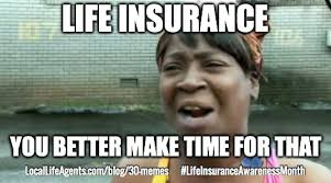That Time Of The Month Meme - funny life insurance memes from local life agents
