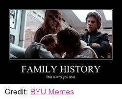 Byu Meme - family history this is why you do it credit byu memes family meme