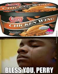 Chicken Wing Meme - perry sold a chicken wing flavor ice cream today was a good day