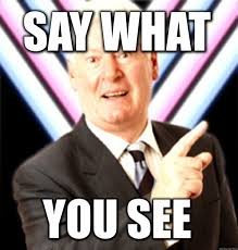 Say What You Meme - roy walker say what you see meme