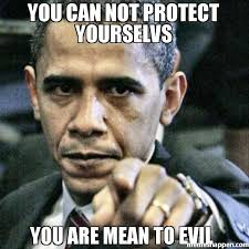 Evil Meme - you can not protect yourselvs you are mean to evil meme pissed