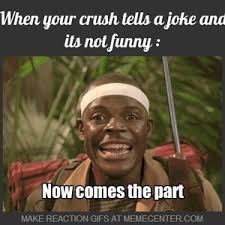 You Re Not Funny Meme - when your crush tells a joke and its not funny by williams