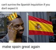 Spanish Inquisition Meme - can t survive the spanish inquisition if you don t expect it make