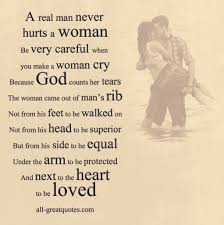 quote of the day respect a real man never hurts a woman be very careful when you make a