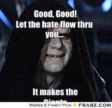 Emperor Palpatine Meme - good good let the hate flow thru you happy emperor
