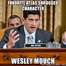 Atlas Shrugged Meme - favorite atlas shrugged character wesley mouch paul ryan meme