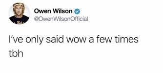Owen Wilson Meme - dopl3r com memes owen wilson owenwilsonofficial ive only said