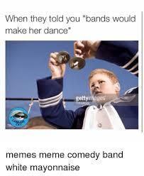 Bands Will Make Her Dance Meme - 25 best memes about make her dance make her dance memes