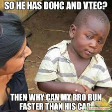Vtec Meme - so he has dohc and vtec then why can my bro run faster than his