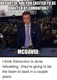 Edmonton Memes - reporter are you excited to be drafted by edmonton ref logic
