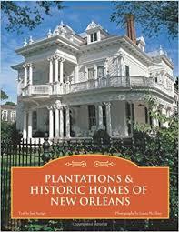 plantations u0026 historic homes of new orleans jan arrigo laura