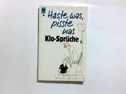 klo sprüche 3453021436 unknown author 980 haste was pisste was klo sprüche
