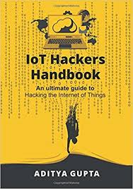The Internet Of Things And by Iot Hackers Handbook An Ultimate Guide To Hacking The Internet Of