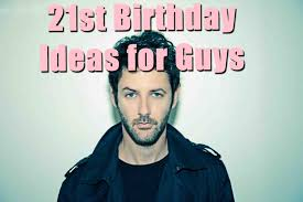 awesome 21st birthday ideas for guys birthday inspire