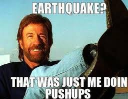 Earthquake Meme - 22 meme internet earthquake that was just me doing push ups